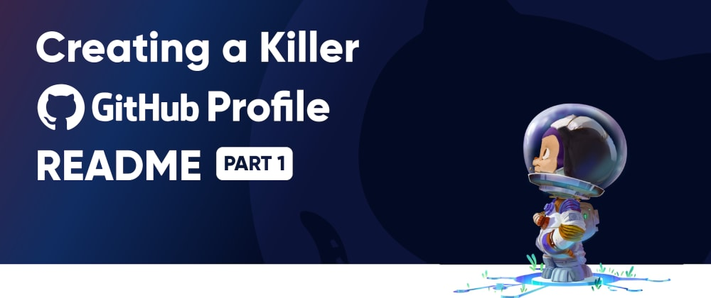 Cover image for Creating a Killer GitHub Profile README Part 1