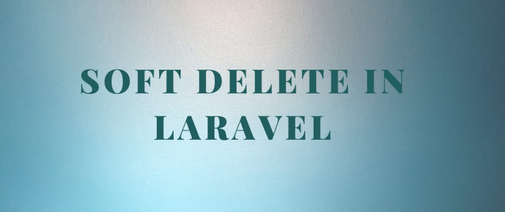Cover image for How to use Soft Delete in Laravel 8