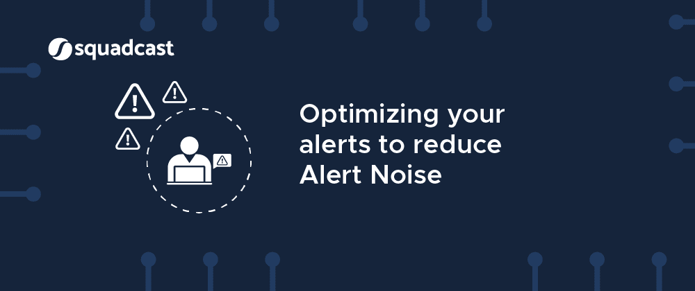 Cover image for Optimizing your alerts to reduce Alert Noise