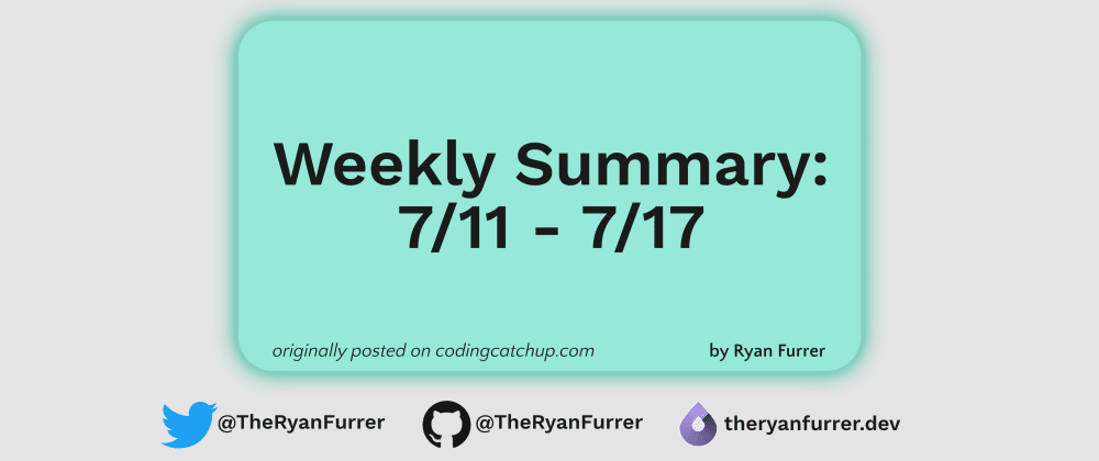 Cover image for Weekly Summary: 7/11 - 7/17