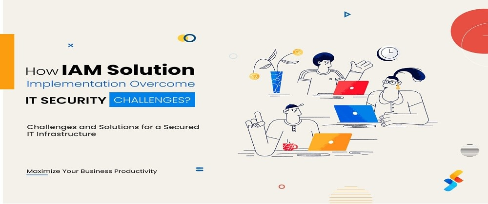 Cover image for How IAM Solution Implementation Help Overcome IT Security Challenges