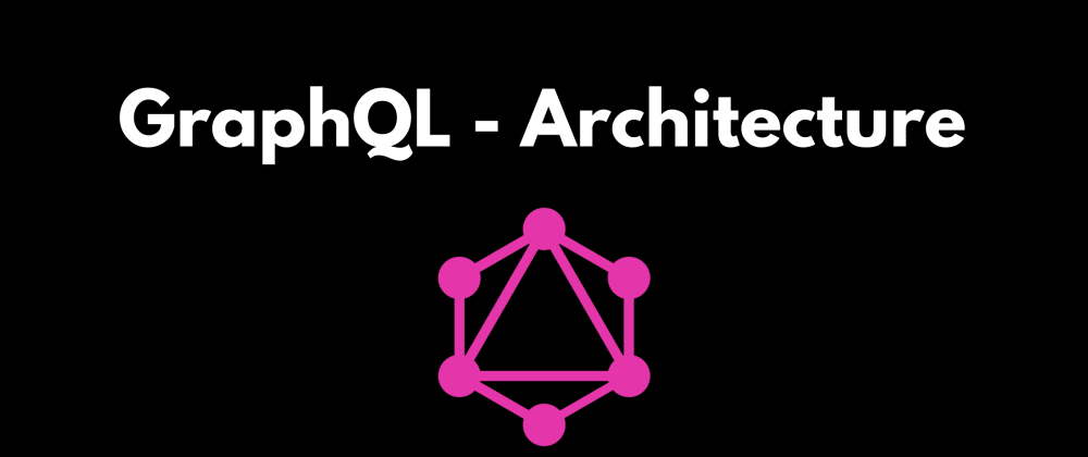 Cover image for GraphQL - Usecase and Architecture