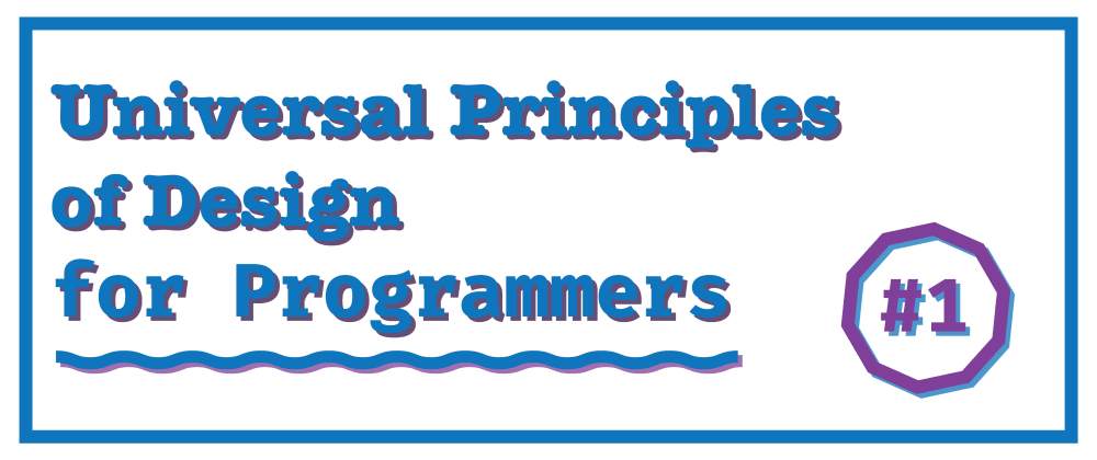 Cover image for Universal Principles of Design for Programmers: Part 1