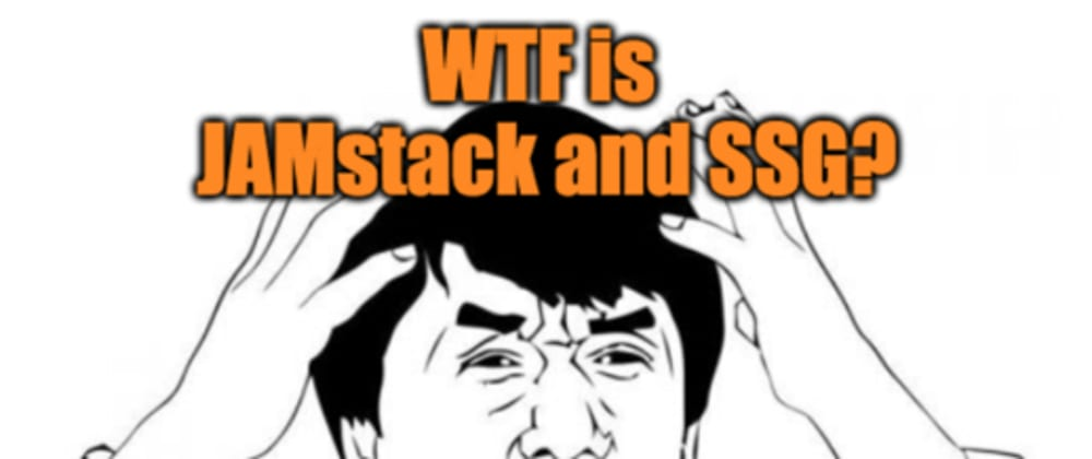 Cover image for WTF are JAMstack Apps and Static Site Generators (SSG)