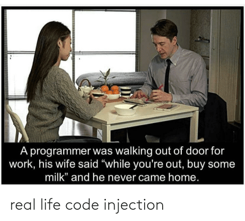 """A programmer was walking out of door for work, his wife said """"while you're out, buy some milk"""" and he never came home."""