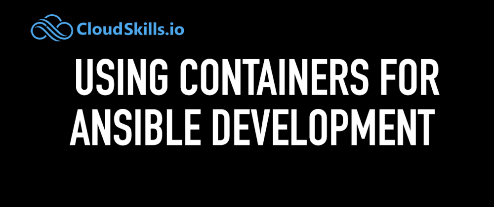 Cover image for Using Containers for Ansible Development