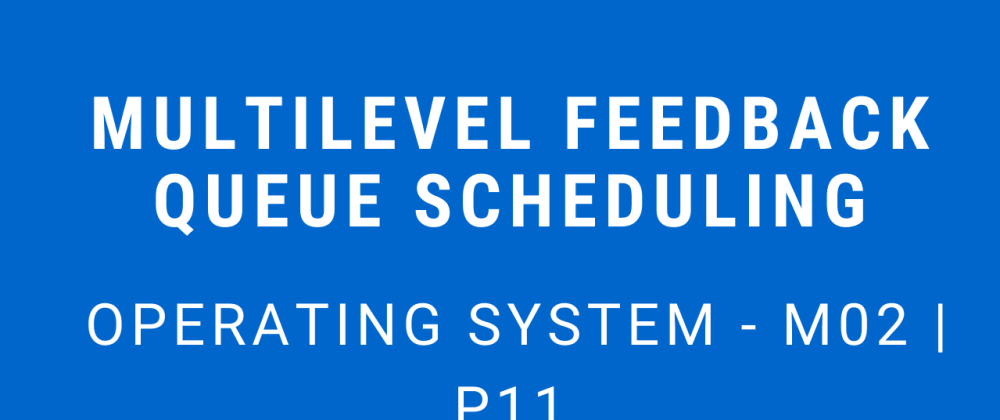 Cover image for Multilevel Feedback Queue Scheduling | Operating System - M02 P11