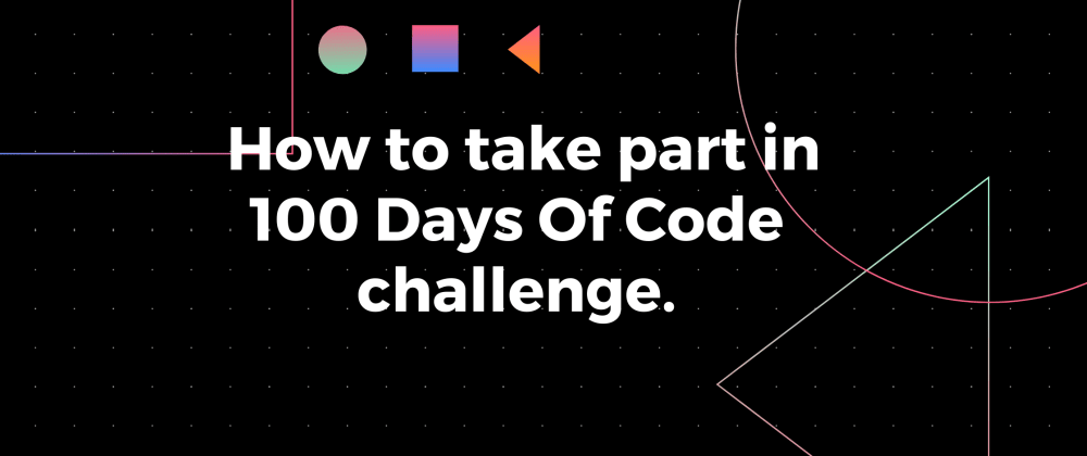 Cover image for How to take part in 100 Days Of Code challenge when you're a newbie?