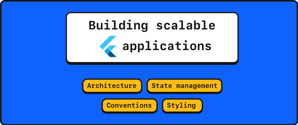 Cover image for Building scalable Flutter apps (Architecture, Styling, Conventions, State management)