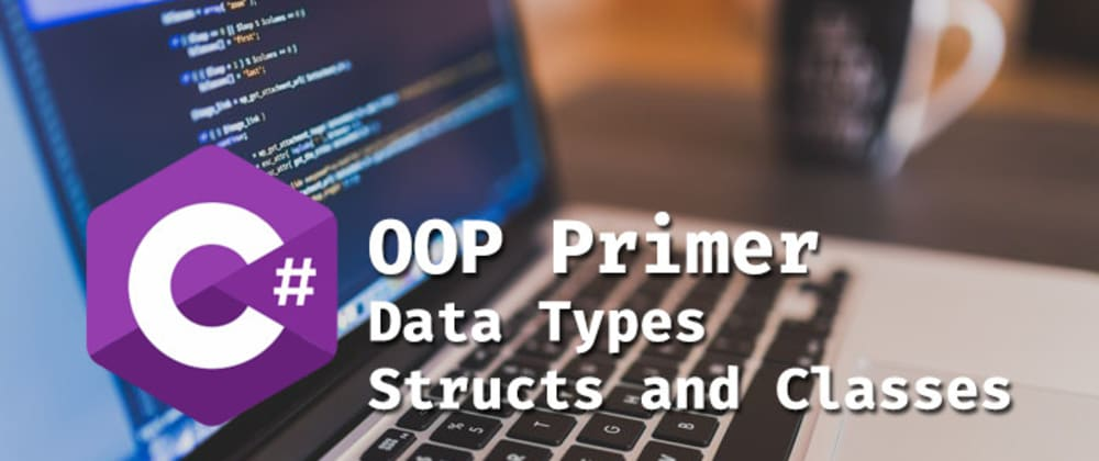 Cover image for C# OOP: Data Types, Structs, and Classes