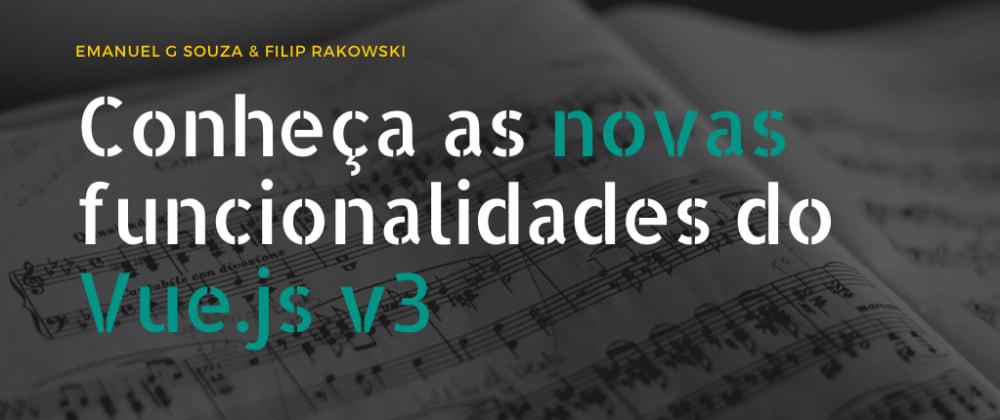 Cover image for Conheça as novas funcionalidades do Vue 3