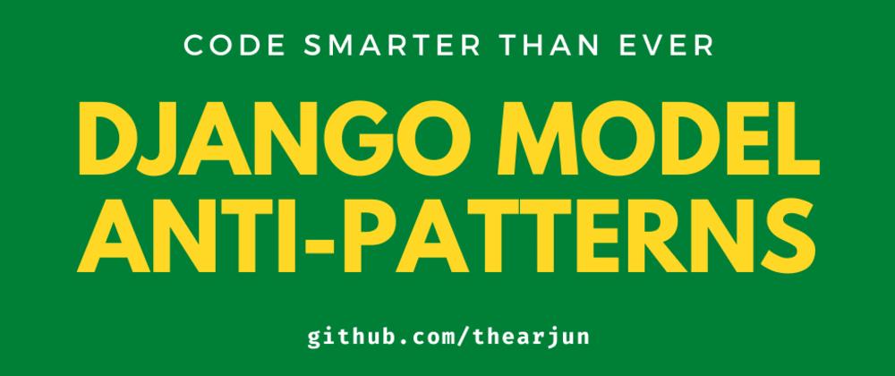Cover image for Django Models Anti Patterns