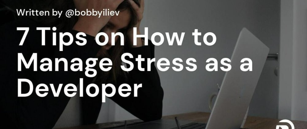 Cover image for My 7 Tips on How to Manage Stress as a Developer
