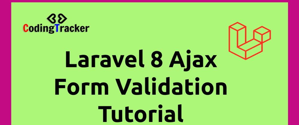 Cover image for Laravel 8 Ajax Form Validation Tutorial