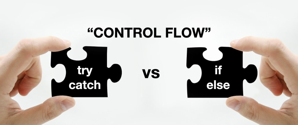 Cover image for Control flow: try-catch or if-else?