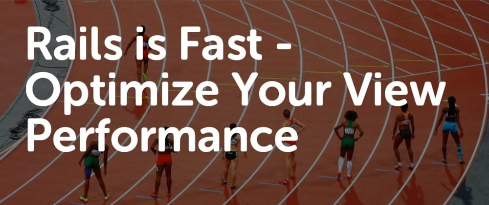 Cover image for Rails is Fast: Optimize Your View Performance