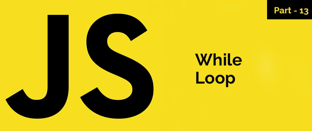 Cover image for While Loop – JavaScript Series – Part 13