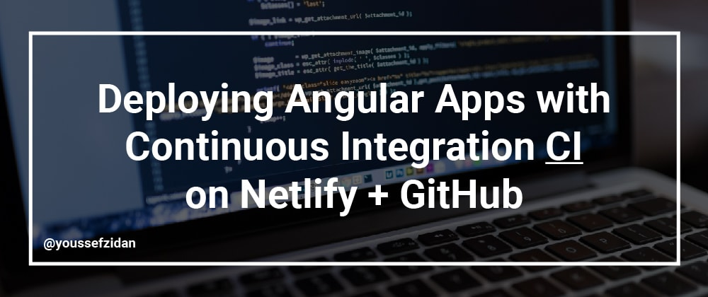 Cover image for Deploying Angular Apps with Continuous Integration (CI) on Netlify + GitHub.