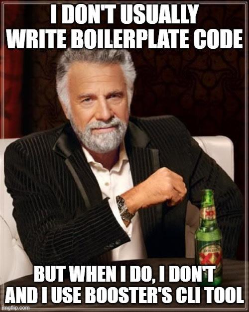 I DONT ALWAYS WRITE BOILERPLATE CODE, BUT WHEN I DO I USE BOOST CLI