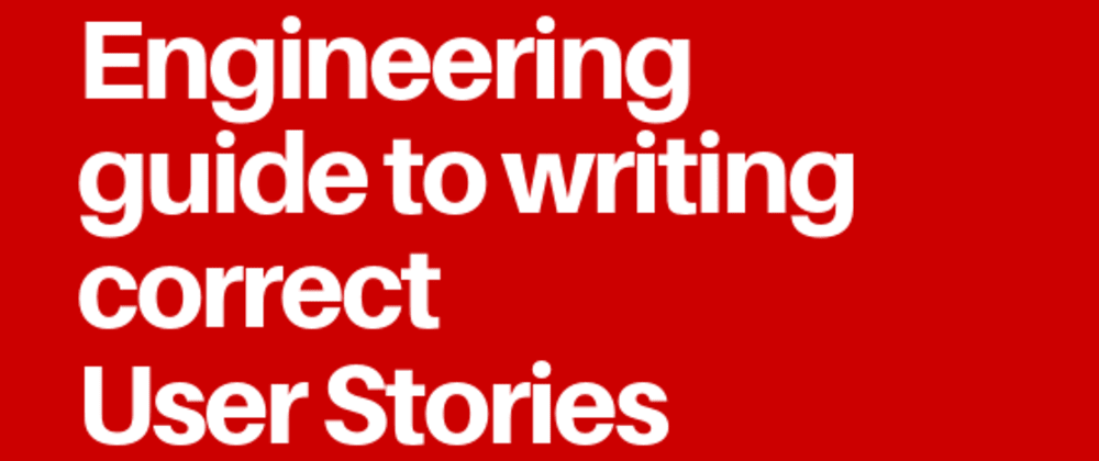 Cover image for Engineering guide to writing correct User Stories