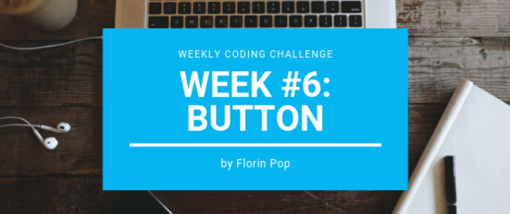 Cover image for Weekly Coding Challenge - Week #6 - Button