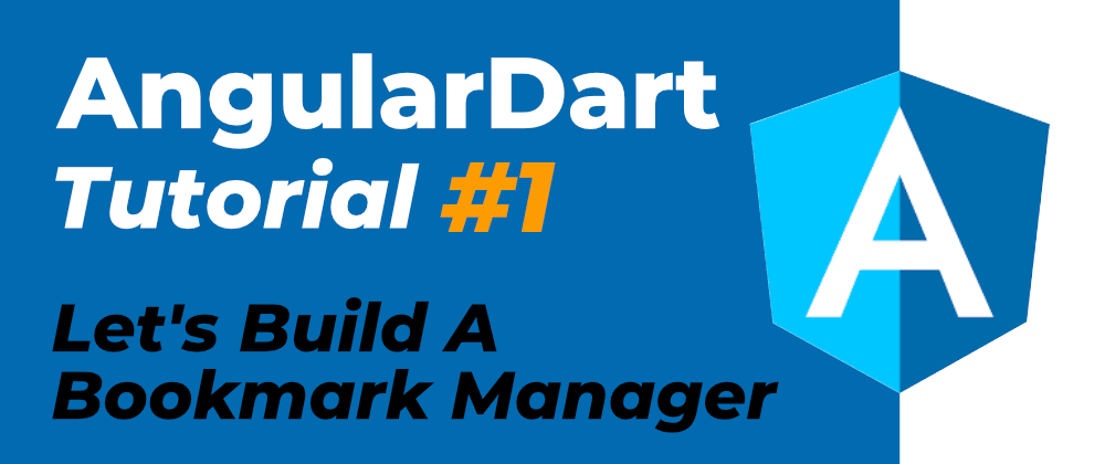 Cover image for AngularDart Tutorial: Let's Build a Bookmark Manager (Part 1)