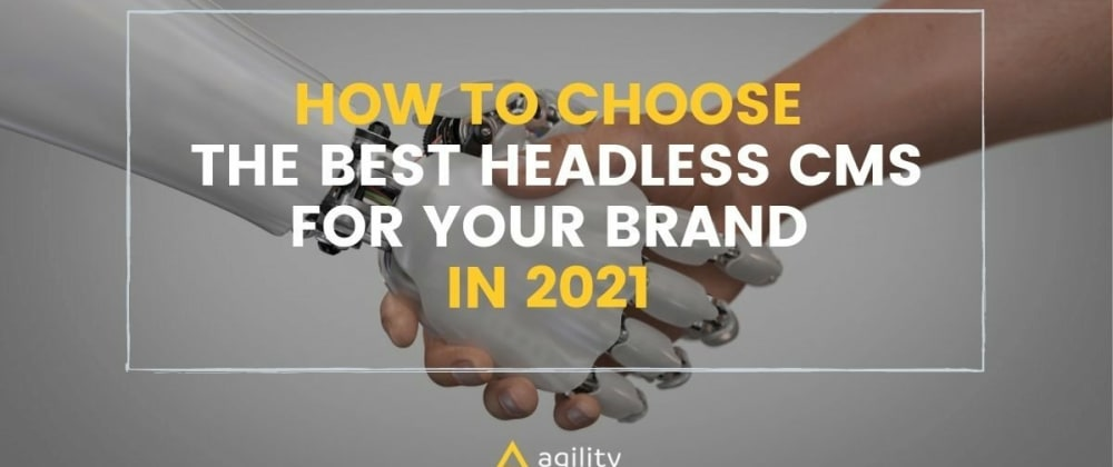 Cover image for How To Choose The Best Headless CMS For Your Brand (2021 Edition)