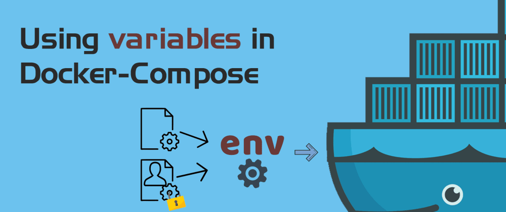 Cover image for Using variables in Docker-Compose