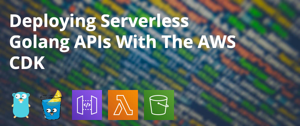 Cover image for Deploying Serverless Golang APIs With The AWS CDK