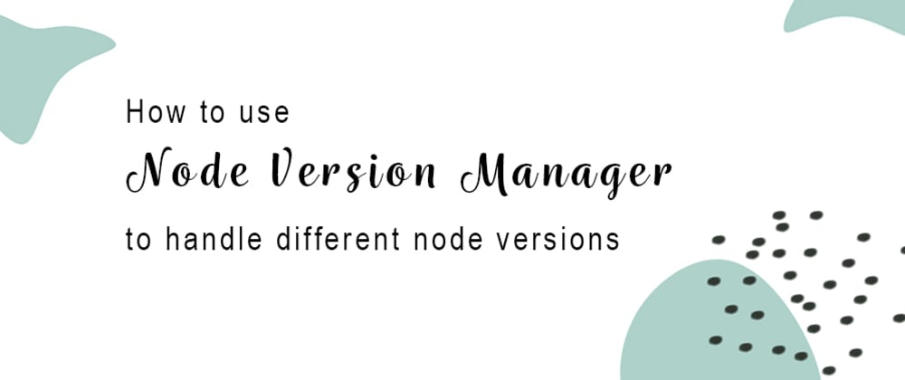Cover image for How to use node version manager (nvm for windows) to handle different node-versions