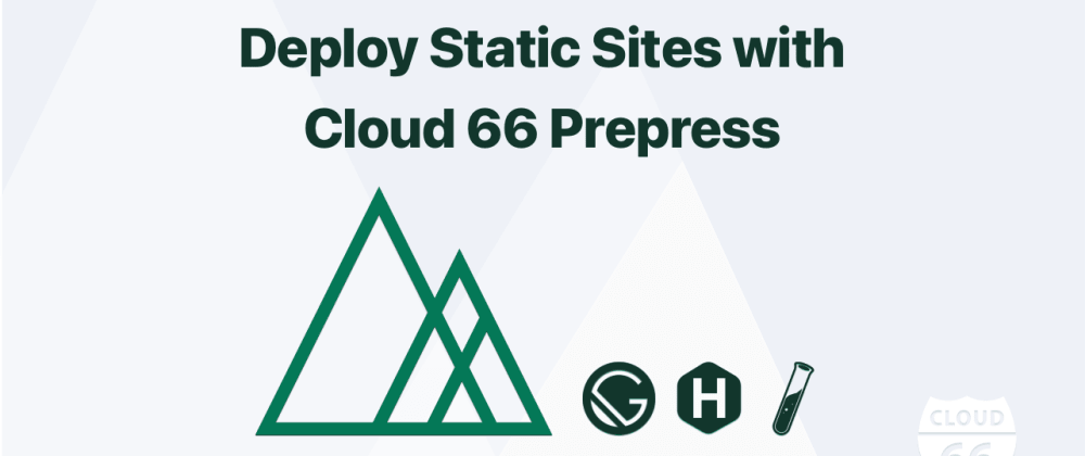 Cover image for 🥁Cloud 66 Prepress - Build and deploy Jamstack site on your own cloud!