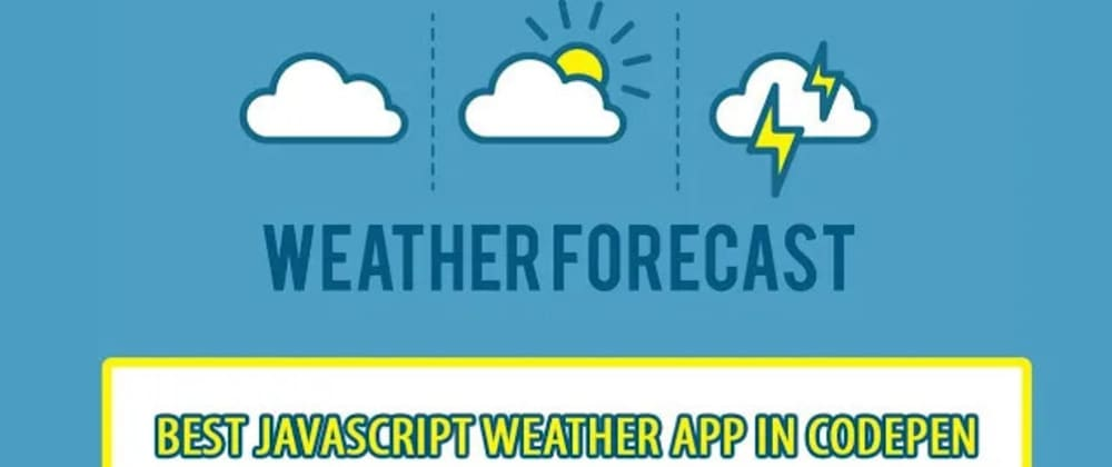 Cover image for Best JavaScript Weather App In Codepen 2021
