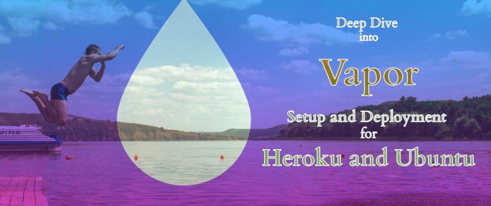 Cover image for A Vapor Guide-Setup and Deployment with Heroku and Ubuntu