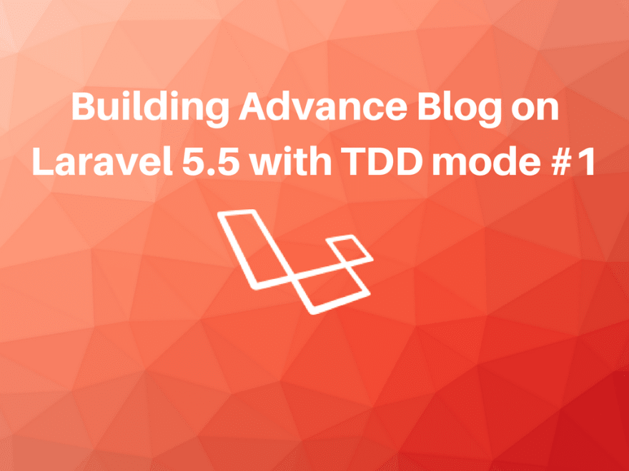 Building Advance Blog on Laravel 5 5 with TDD mode #1