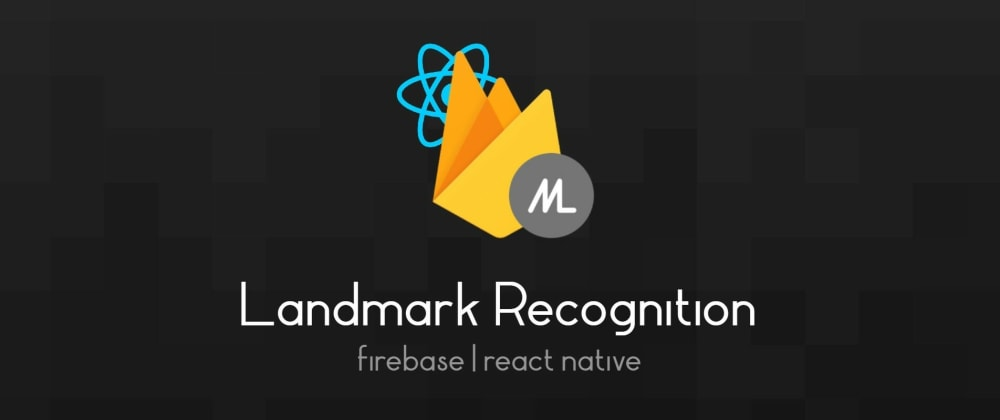Cover image for Landmark Recognition using Firebase ML in React Native