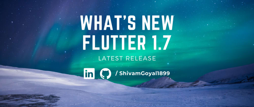 Cover image for What's new with Flutter 1.7 & how to upgrade to the latest version