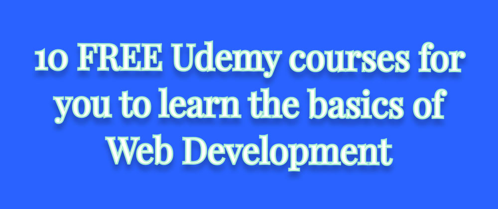 Cover image for 10 FREE Udemy courses for you to learn the basics of Web Development