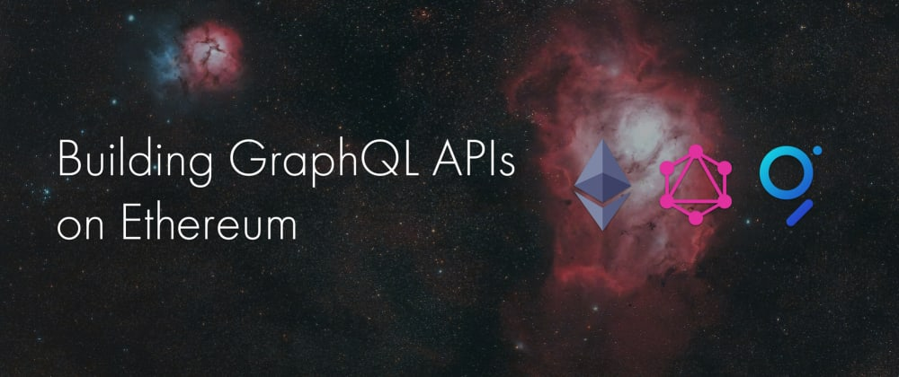 Cover image for Building GraphQL APIs on Ethereum