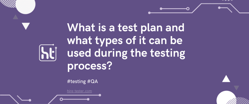 Cover image for What is a test plan and what types of it can be used during testing?