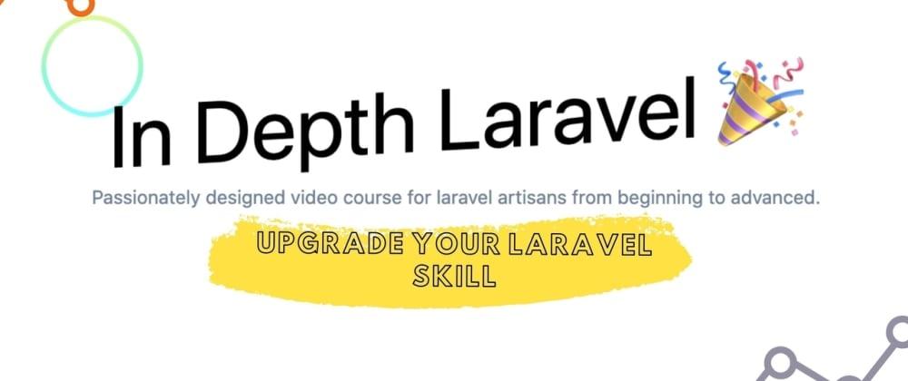 Cover image for In Depth Laravel - Master Laravel in 32 hours