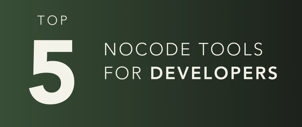 Cover image for 5 best no-code tools for developers