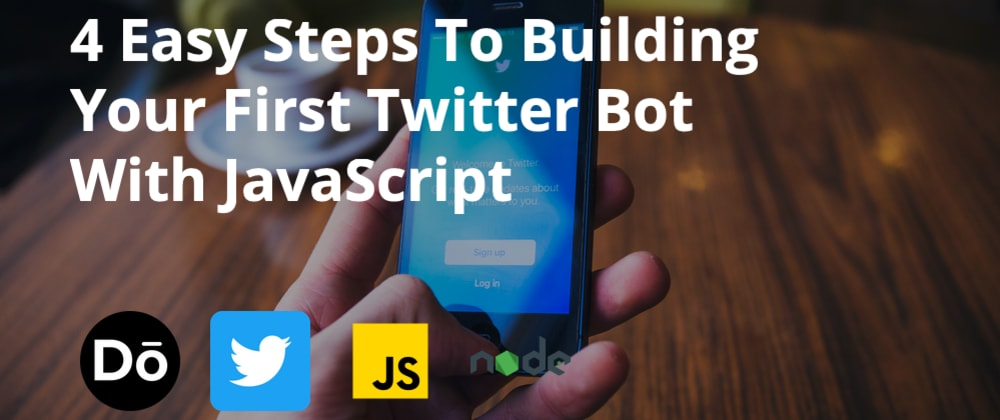 Cover image for 4 Easy Steps To Building Your First Twitter Bot With JavaScript