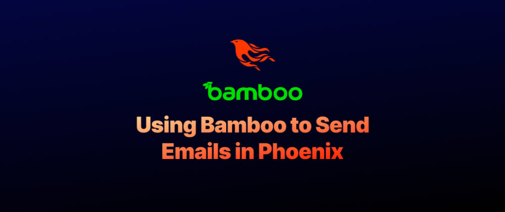 Cover image for Using Bamboo to Send Emails in Phoenix