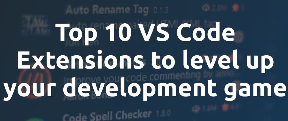 Cover image for Top 10 VS Code Extensions to level up your development game