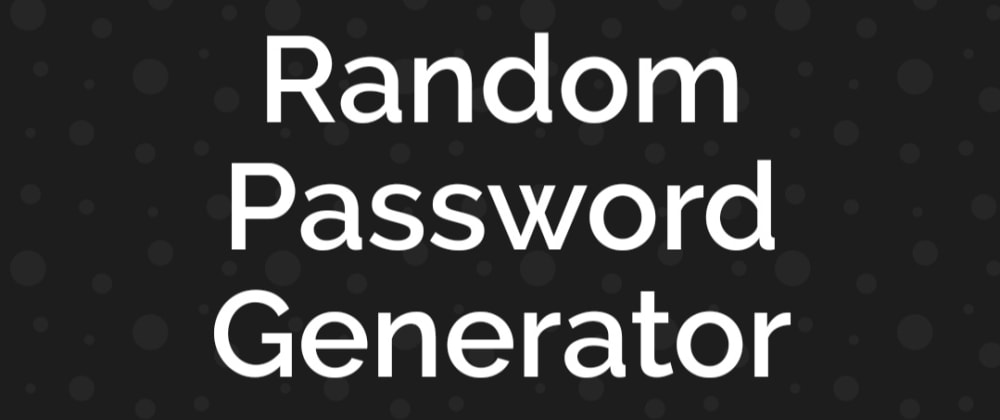 Cover image for Mini Project - Random Password generator tool (JavaScript)