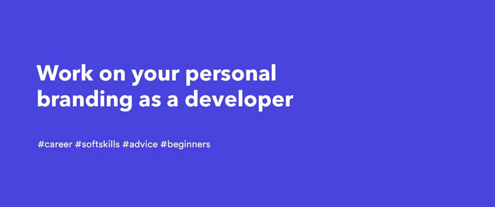Cover image for Work on your personal branding as a developer