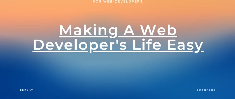 Cover image for Making A Web Developer's Life Easy