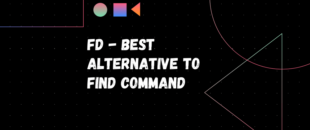 Cover image for fd - Best alternative to Find Command