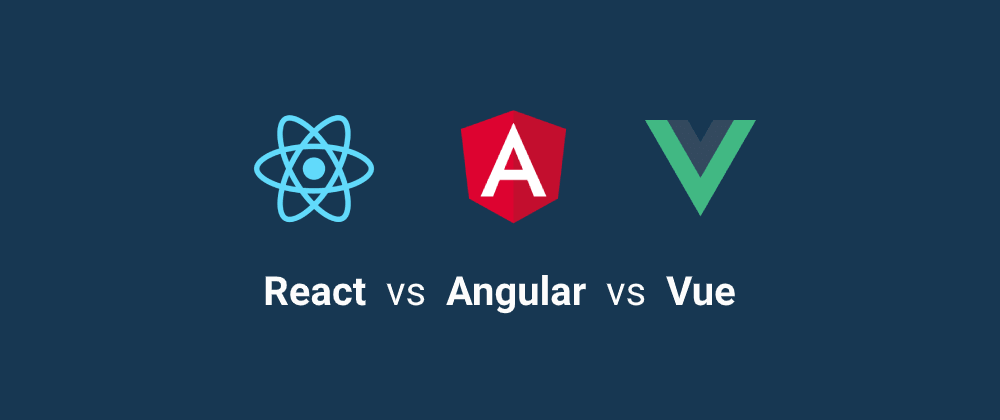 Cover image for React vs Angular vs Vue
