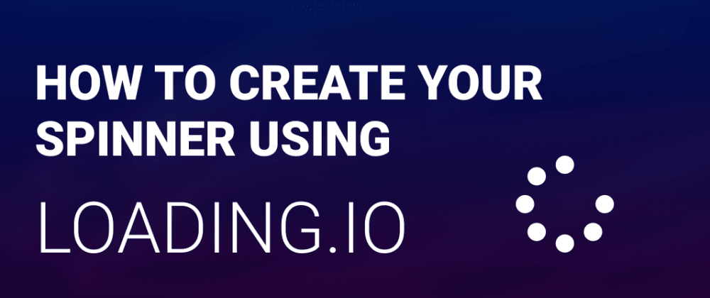 Cover image for How to create your spinner using loading.io